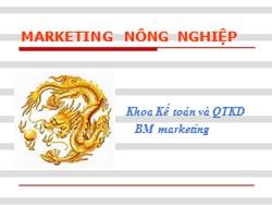 Bài giảng Marketing nông nghiệp - Chương 1: Bản chất của marketing nông nghiệp - Đặng Văn Tiến