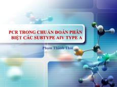 Bài giảng PCR trong chuẩn đoán phân biệt các Aubtype AIV Type A - Phạm Thái Thành