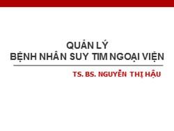 Bài giảng Quản lý bệnh nhân suy tim ngoại viện - Nguyễn Thị Hậu