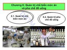Bài giảng Quản trị thực phẩm và đồ uống - Chương 6:Quản trị chế biến món ăn và pha chế đồ uống