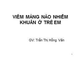 Bài giảng Viêm màng não nhiễm khuẩn ở trẻ em - Trần Thị Hồng Vân