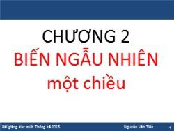 Bài giảng Xác suất thống kê - Chương 2: Biến ngẫu nhiên một chiều - Nguyễn Văn Tiến