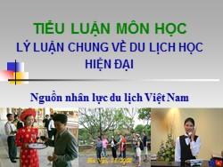 Tiểu luận môn học Lý luận chung về du lịch học hiện đại - Nguồn nhân lực du lịch Việt Nam