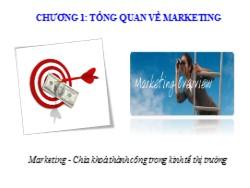 Bài giảng Marketing căn bản - Chương 1: Tổng quan về marketing