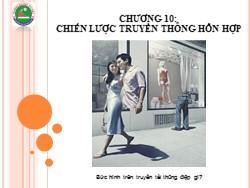 Bài giảng Marketing căn bản - Chương 10: Chiến lược truyền thông hỗn hợp - Hoàng Xuân Trọng