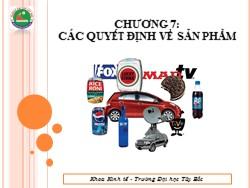 Bài giảng Marketing căn bản - Chương 7: Các quyết đinh về sản phẩm - Hoàng Xuân Trọng