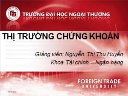 Bài giảng Thị trường chứng khoán - Chương 1: Tổng quan về thị trường chứng khoán - Nguyễn Thị Thu Huyền