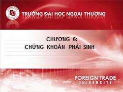 Bài giảng Thị trường chứng khoán - Chương 6: Chứng khoán phái sinh - Nguyễn Thị Thu Huyền